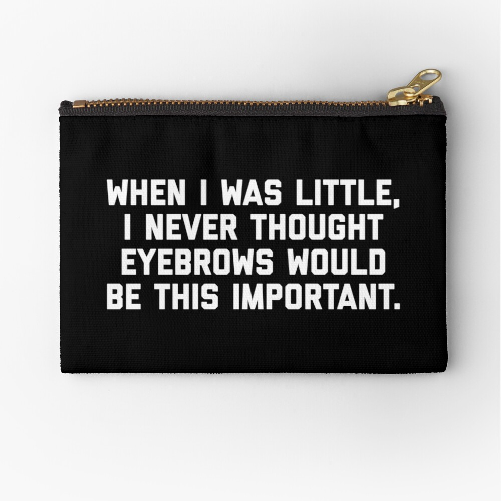 Eyebrows Are Important Funny Quote Zipper Pouch