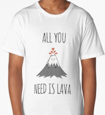 AllYouNeedIsLava! Long T-Shirt