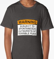 WARNING: SUBJECT TO SPONTANEOUS OUTBURSTS OF TERRIBLE PUNS Long T-Shirt