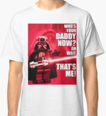 Who's Your Daddy? Classic T-Shirt