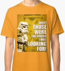 Those WERE the Droids! Classic T-Shirt