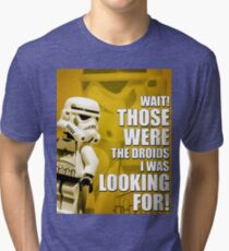 Those WERE the Droids! Tri-blend T-Shirt
