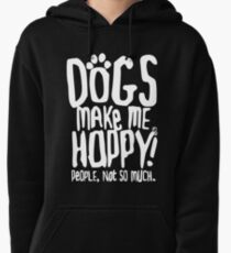 Dogs Make Me Happy! People, Not So Much.  Pullover Hoodie