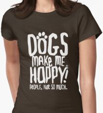 Dogs Make Me Happy! People, Not So Much.  Women's Fitted T-Shirt