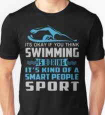 Its Okay If You Think Swimming Unisex T-Shirt