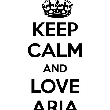Keep Calm and Love Aria  by maniacreations