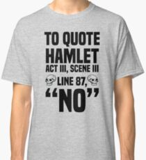 "To Quote Hamlet ""No"" Classic T-Shirt"