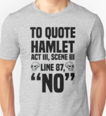 "To Quote Hamlet ""No"" Unisex T-Shirt"