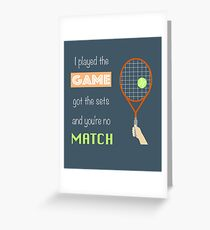 Tennis - played the game, got the sets, you're no match Greeting Card