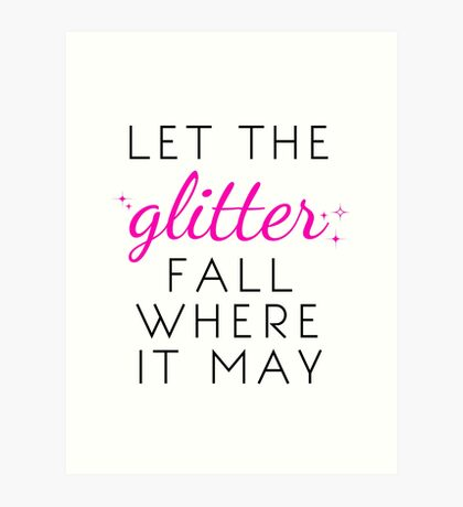 Let the Glitter Fall Where it May (Black Text) Art Print