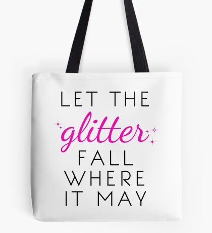 Let the Glitter Fall Where it May (Black Text) Tote Bag