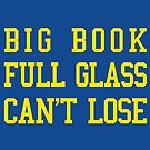Big Book, Full Glass, Can't Lose by 4everYA