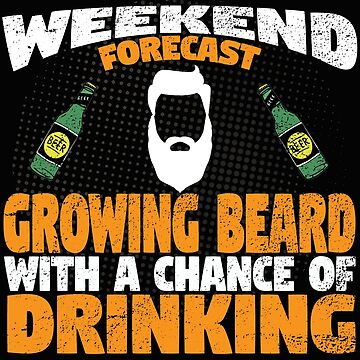Beard Funny Design - Weekend Forecast Growing Beard With A Chance Of Drinking by kudostees