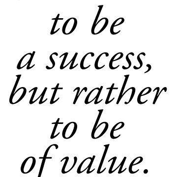 EINSTEIN, Strive not to be a success, but rather to be of value. Albert Einstein by TOMSREDBUBBLE