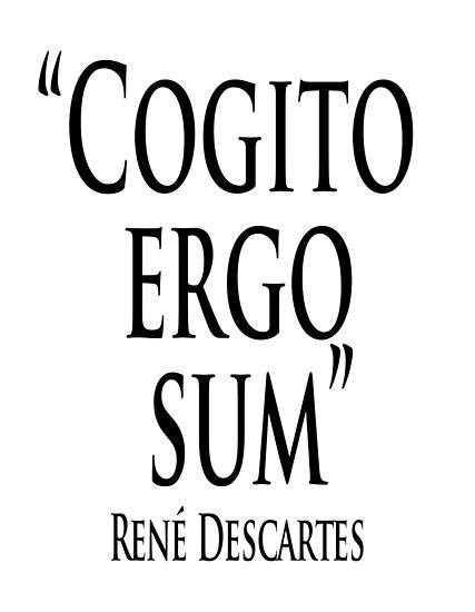 cogito ergo sum  Philosophy, René, Descartes, Cogito ergo sum,