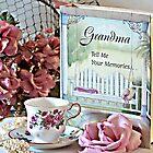 Grandma Tell Me Your Memories... by Sherry Hallemeier
