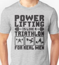Powerlifting Is Like A Triathlon For Real Men Unisex T-Shirt