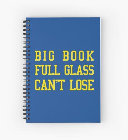 Big Book, Full Glass, Can't Lose Spiral Notebook