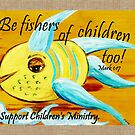 Be Fishers of Children Too! by EloiseArt