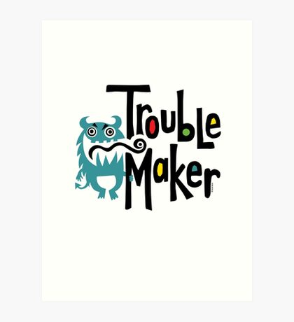Trouble Maker born bad 2 Art Print