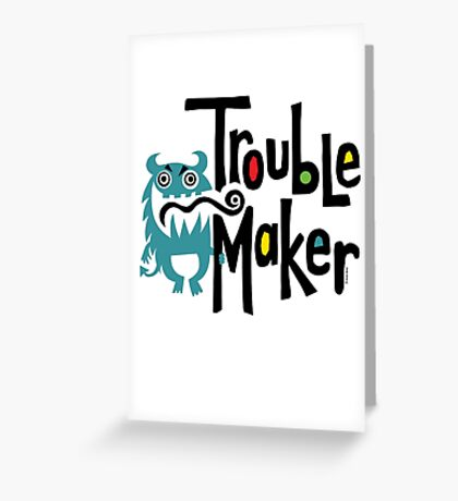 Trouble Maker born bad 2 Greeting Card