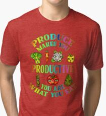 Produce Makes You Productive You Are What You Eat Tri-blend T-Shirt