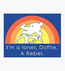 I'm A Loner Dottie, A Rebel Photographic Print