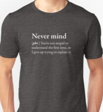 Never Mind Funny Awesome Geek Nerd Crazy Fun Cool Slogan Book Tee Shirt White T-Shirt