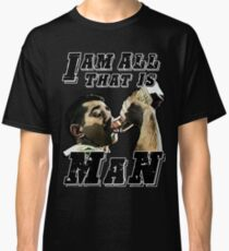 I am all that is Man Classic T-Shirt