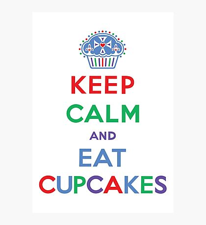 Keep Calm and Eat Cupcakes- primary Photographic Print