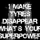 I make tyres disappear, what's your superpower? by insanegrunt