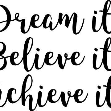 Dream it, Believe it, Achieve it by conceptitude