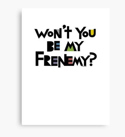 Will you be my Frenemy?  Canvas Print