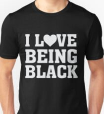 I Heart Love Being Black - Proud African American  Unisex T-Shirt