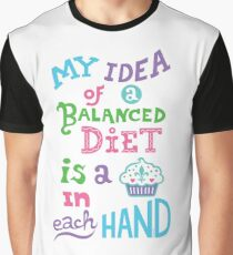 My idea of a balanced diet is a cupcake in each hand- light Graphic T-Shirt