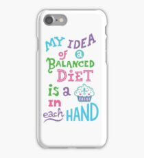 My idea of a balanced diet is a cupcake in each hand- light iPhone Case/Skin