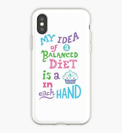 My idea of a balanced diet is a cupcake in each hand- light iPhone Case