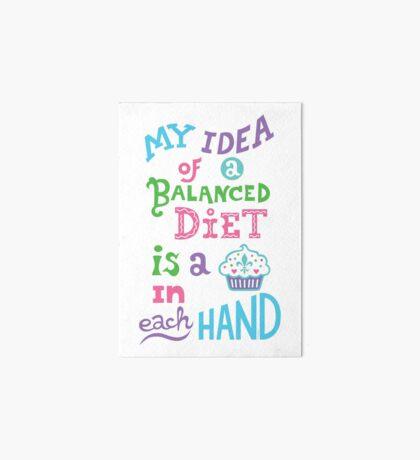 My idea of a balanced diet is a cupcake in each hand- light Art Board