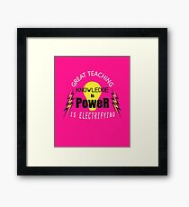 Knowledge is Power - Great Teaching is Electrifying Framed Print