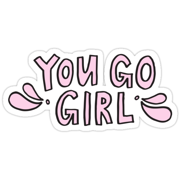 you go girl stickers by alongcamekathy redbubble