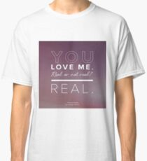 You Love Me, Real or Not Real? Classic T-Shirt