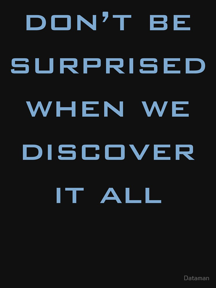 Don't be surprised when we discover it all by Dataman