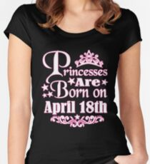 A Princess Is Born On April 18th Funny Birthday Women's Fitted Scoop T-Shirt