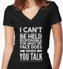 I can't be held responsible for what my face does when you talk funny  Women's Fitted V-Neck T-Shirt