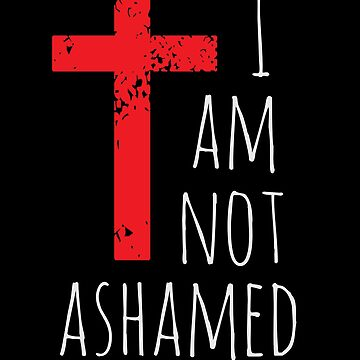 I am not ashamed - Big Red Cross - Christian  by BullQuacky