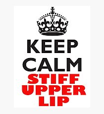 KEEP CALM, STIFF UPPER LIP, BE BRITISH, UK, GB Photographic Print