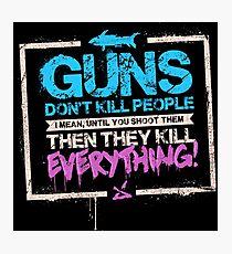 Guns Don't Kill People Photographic Print
