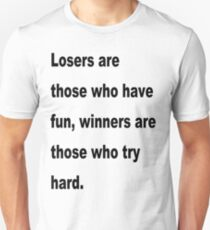 Losers are those who have fun. T-Shirt