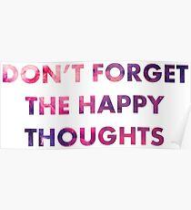 Vergiss nicht die glücklichen Gedanken Poster
