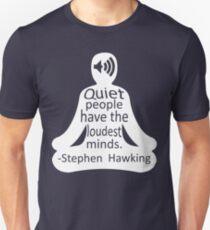 Quiet people... (Stephen Hawking) Unisex T-Shirt